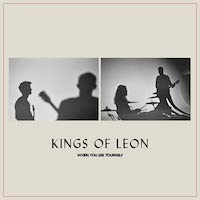 kings-of-leon-when-you-see-yourself